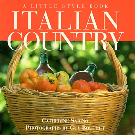 Italian Country: A Little Style Book: Catherine Sabino