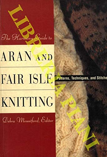 The Harmony Guide to Aran and Fair Isle Knitting: Patterns, Techniques and Stitches: Mountford, ...