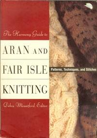 The Harmony Guide to Aran and Fair Isle Knitting: Patterns, Techniques, and Stitches: Mountford, ...