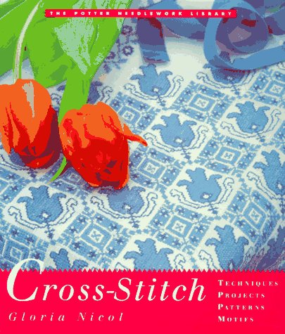 9780517884706: Potter Needlework Library, The: Cross Stitch (The Potter Needlework Library)