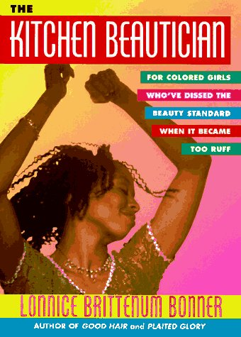 Kitchen Beautician, The : For Colored Girls Who've Dissed the Beauty Standard When It Became ...