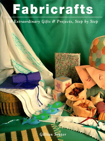 FABRICRAFTS : 50 Extraordinary Gifts and Projects, Step by Step