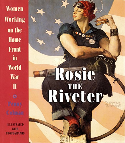 Rosie the Riveter: Women Working on the Home Front in World War II - Colman, Penny
