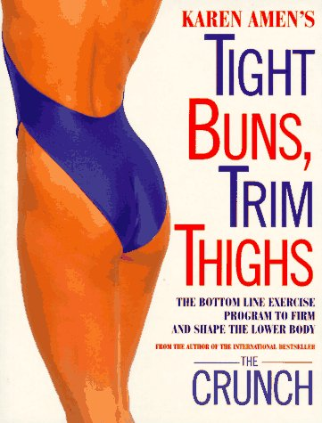 9780517886212: Karen Amen's Tight Buns, Trim Thighs: The Bottom Line Exercise Program to Firm and Shape the Lower Body