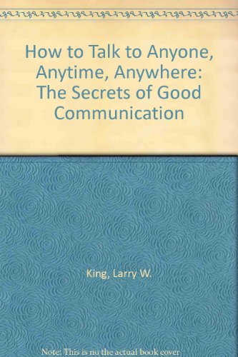 9780517886250: How to Talk to Anyone, Anytime, Anywhere: The Secrets of Good Communication