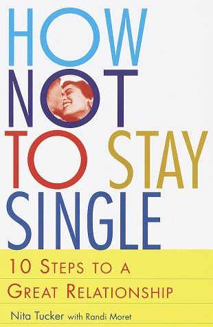 9780517886373: How Not to Stay Single: 10 Steps to a Great Relationship