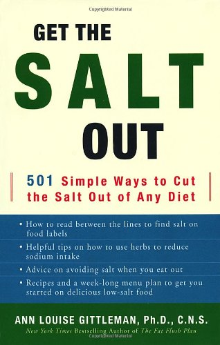Get the Salt Out: 501 Simple Ways to Cut the Salt Out of Any Diet: Gittleman, Ann Louise