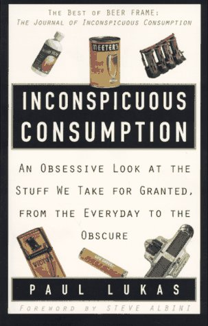 9780517886687: Inconspicuous Consumption: An Obsessive Look at the Stuff We Take for Granted, from the Everyday to the Obscure
