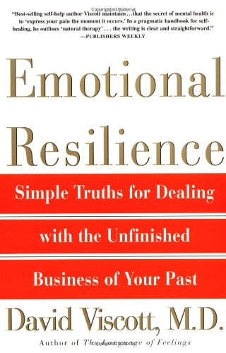 Emotional Resilience: Simple Truths for Dealing with the Unfinished Business of Your Past: Viscott ...