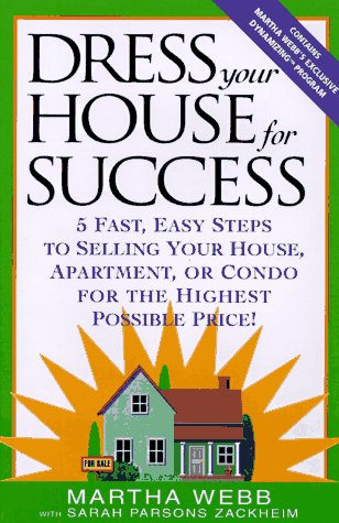 Dress Your House for Success : 5 Fast, Easy Steps to Selling Your House, Apartment, or Condo for ...