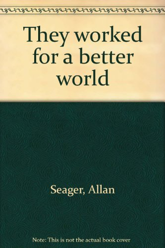 They worked for a better world (Peoples: Allan Seager