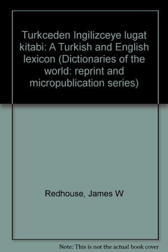 Turkceden Ingilizceye lugat kitab: A Turkish and: James W Redhouse