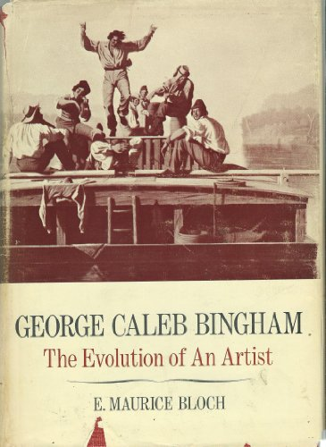 George Caleb Bingham, Vol. 1: The Evolution of an Artist; Vol. 2: A Catalogue Raisonne: Bloch, ...