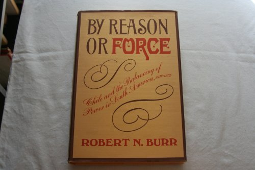 9780520001992: By Reason or Force: Chile and the Balancing of Power in South America, 1830-1905