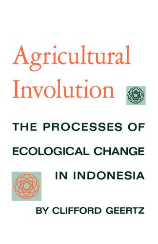9780520004597: Agricultural Involution: The Processes of Ecological Change in Indonesia