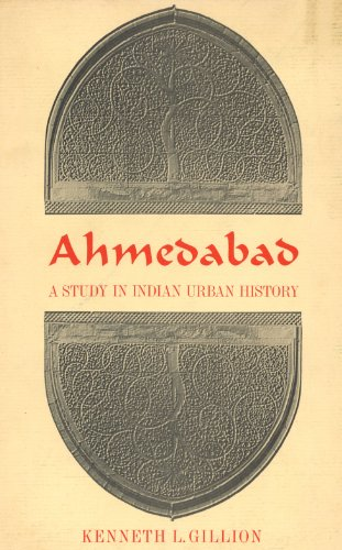 Ahmedabad : A Study in Indian Urban: K. L. Gillion