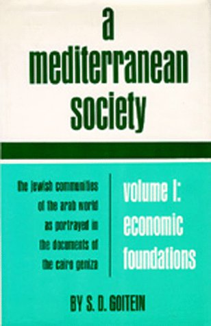 9780520004849: A Mediterranean Society: The Jewish Communities of the Arab World as Portrayed in the Documents of the Cairo Geniza, Vol. I: Economic Foundations (Near Eastern Center, UCLA)