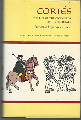 CORTES: The Life of the Conqueror by His Secretary: Lopez De Gomara, Francesco. Transl. L. Simpson