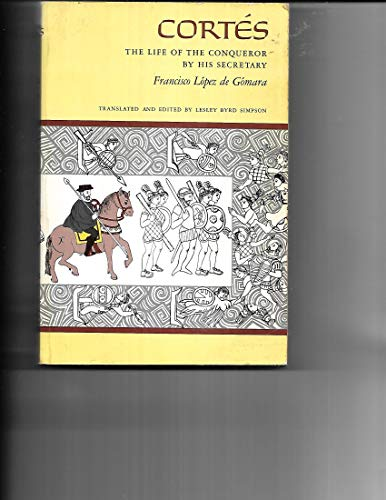 Cortes: The Life of the Conqueror of: Gomara, Francisco Lopez