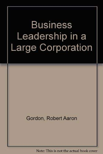 9780520005020: Business Leadership in a Large Corporation