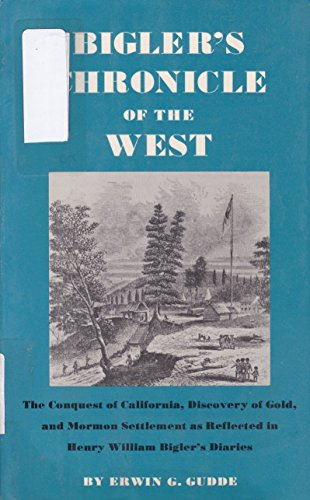 9780520005280: Bigler's Chronicle of the West. The Conquest of California, Discovery of Gold, and Mormon Settlement ...