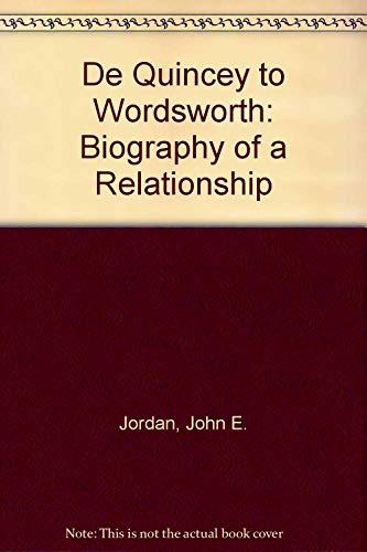 De Quincey to Wordsworth: Biography of a Relationship: Jordan, John E.