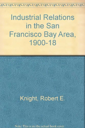 9780520006584: Industrial Relations in the San Francisco Bay Area, 1900-18
