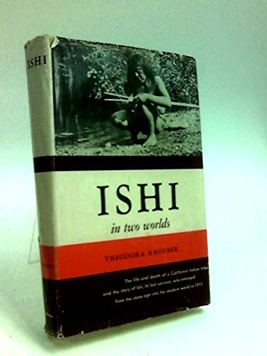 9780520006744: Ishi in Two Worlds: A Biography of the Last Wild Indian in North America