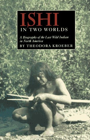 ISHI IN TWO WORLDS : A Biography: Kroeber, Theodora; (Lewis