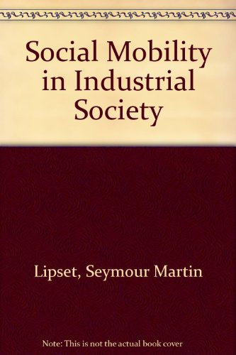 Social Mobility in Industrial Society (0520007565) by Seymour Martin Lipset; Reinhard Bendix