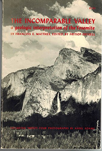 The Incomparable Valley: A Geologic Interpretation of the Yosemite: Matthes, Francois E.