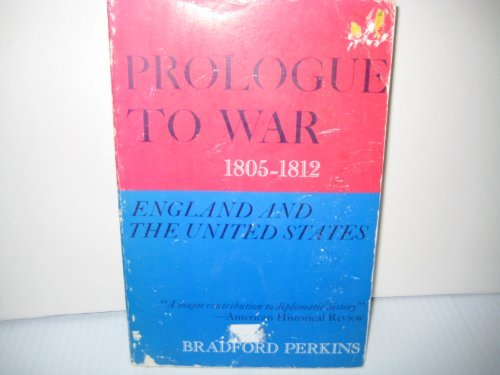 Prologue to War; England and the United States, 1805-1812 (0520009967) by Bradford Perkins