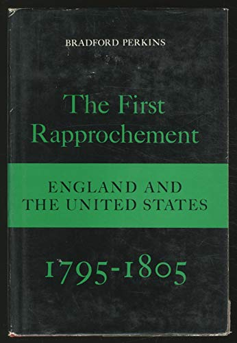The First Rapprochement: England and the United States, 1795-1805 (0520009983) by Bradford Perkins