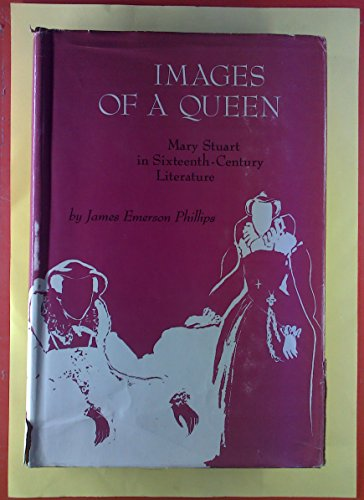 Images of a Queen : Mary Stuart: James E. Phillips