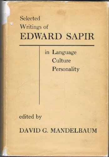 Selected Writings of Edward Sapir in Language, Culture and Personality.; Edited by David G. Mande...