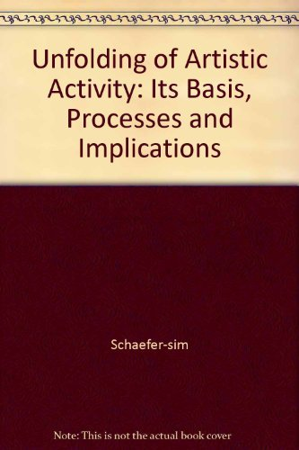 The Unfolding of Artistic Activity: Its Basis, Processes and Implications Henry Schaefer-Simmern ...