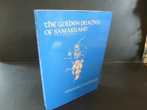 9780520011441: [( The Golden Peaches of Samarkand: A Study of T'ang Exotics )] [by: Edward Hetzel Schafer] [Sep-1985]