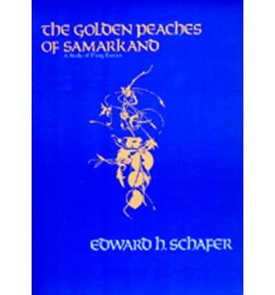The Golden Peaches of Samarkand (0520011449) by Edward H. Schafer