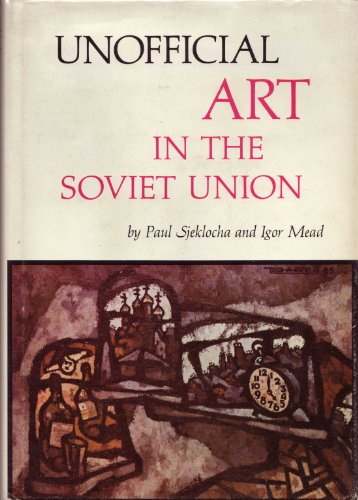 UNOFFICIAL ART IN THE SOVIET UNION: SJEKLOCHA, Paul and MEAD, Igor