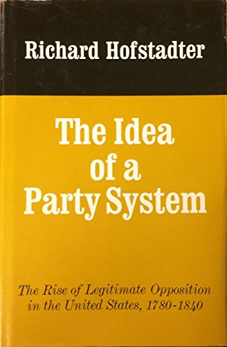 9780520013896: Idea of a Party System: The Rise of Legitimate Opposition in the United States, 1780-1840
