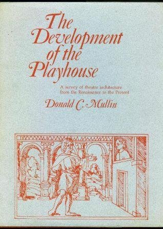 The Development of the Playhouse: Mullin, Donald C.