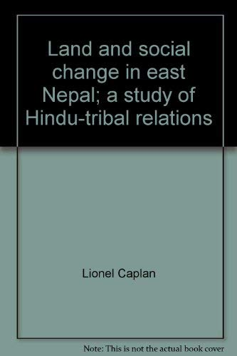 Land and Social Change in East Nepal: A Study of Hindu-Tribal Relations