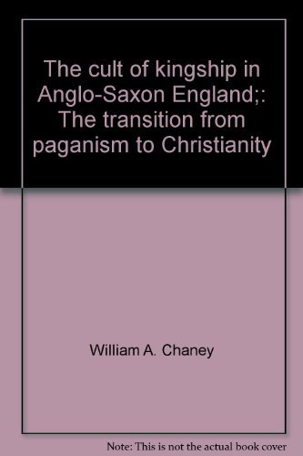 9780520014015: [( The Cult of Kingship in Anglo-Saxon England: The Transition from Paganism to Christianity * * )] [by: William A. Chaney] [Oct-1970]