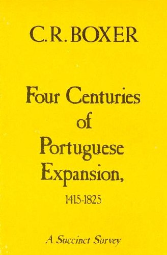 Four Centuries of Portuguese Expansion, 1415-1825: A: Boxer, Charles Ralph