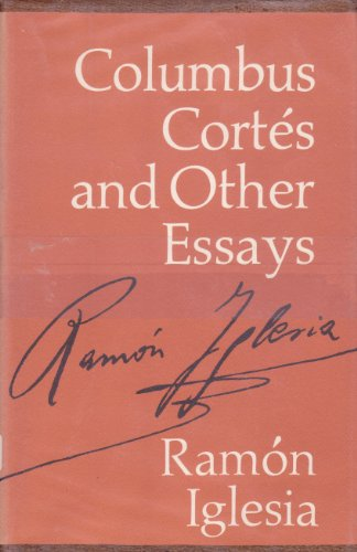 Columbus, Cortes and other Essays.: Iglesia, Ramon