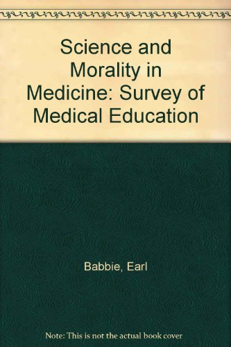 Science and Morality in Medicine: Survey of: Babbie, Earl