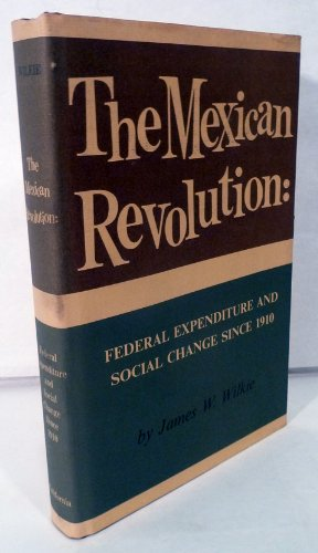 The Mexican Revolution:Federal Expenditure and Social Change since 1910: Federal Expenditure and ...