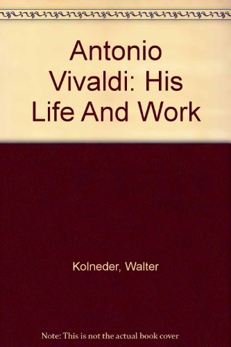 Antonio Vivaldi;: His life and work: Walter Kolneder