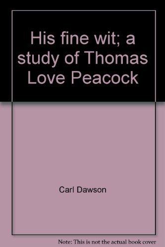 His fine wit;: A study of Thomas Love Peacock: Carl Dawson
