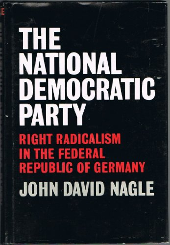 The National Democratic Party: Right Radicalism in: Nagle, John D.